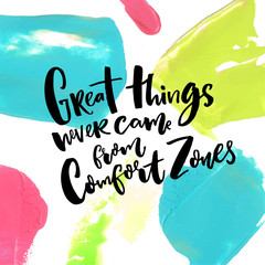 Great things never come from comfort zones. Motivation quote about life and challenges at artistic background with blue, pink and green paint strokes
