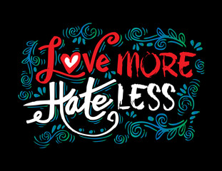 Love more hate less - hand drawn lettering phrase.