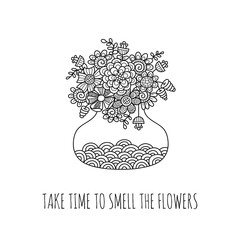 Take time to smell the flowers inspiring words with a vase of doodle flowers, leaves and swirls in a vector illustration