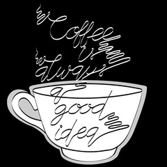 """Tasty coffee and hand drawn lettering """"coffee is always a good idea"""" on the black backdrop. Vector doodle illustration"""