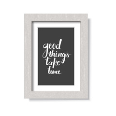 Realistic picture wood frame isolated on white background. Vector illustration. Lettering Good things take time