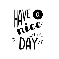 Inscription - Have a nice day. Lettering design. Handwritten typography. Vector