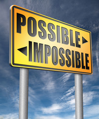 possible impossible make it happen determination and will power to realize your dreams perseverance.