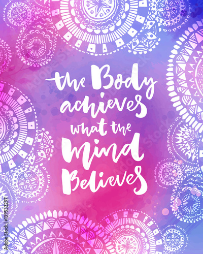 Quot The Body Achieves What The Mind Believes Motivational
