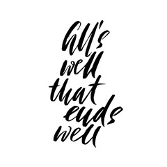 All's well that ends well. Hand drawn lettering proverb. Vector typography design. Handwritten inscription.