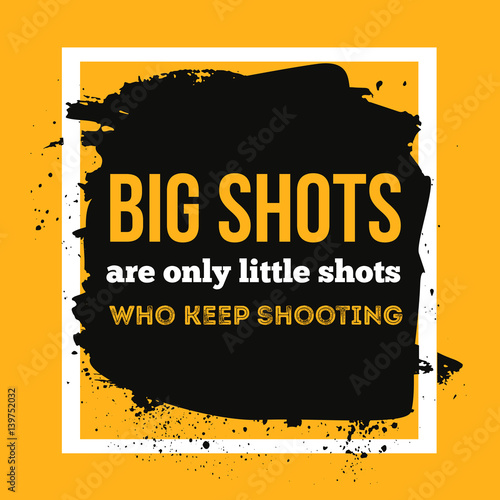 Big Shots Are Only Little Shots Who Keep Shooting Quote
