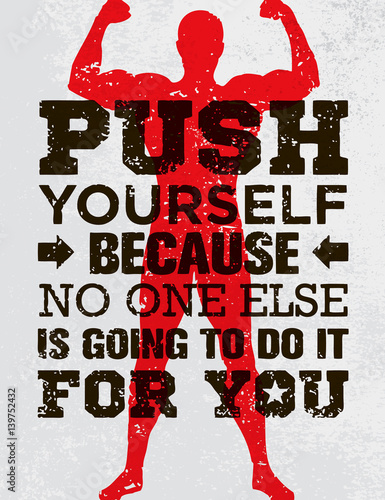 Push yourself because no one else is going to do it for you creative push yourself because no one else is going to do it for you creative grunge motivation solutioingenieria Choice Image