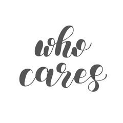 Who cares. Brush lettering illustration.