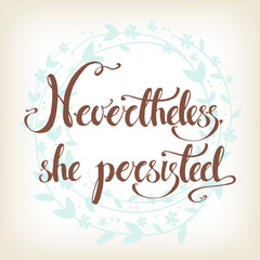 Nevertheless, she persisted. Vector hand drawn political exhorta
