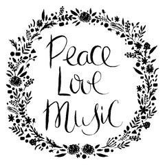 Hand drawn lettering and wreath with floral decorative elements. Peace, love, music. Design concept for banner, card, sticker, print, poster. Vintage vector illustration