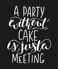 Vector card with hand drawn unique typography design element for greeting cards, decoration, prints and posters. A party without cake is just a meeting, modern calligraphy. Handwritten lettering.