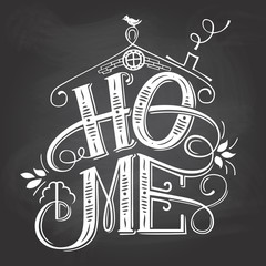Home chalkboard sign. Hand-lettering on blackboard background with chalk. Decorative typography