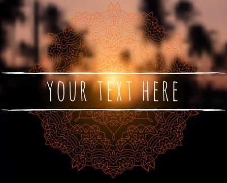 Floral mandala on sunset tropic blurred background. Indian sacred geometry. For yoga studio, tantra or meditation classes and retreat. Place for text. Vector EPS10 illustration.