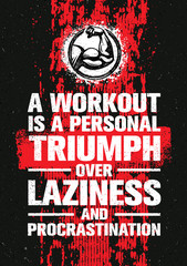 A Workout Is A Personal Triumph Over Laziness And Procrastination. Raw Workout and Fitness Gym Motivation