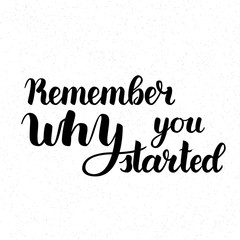 Remember Why You Started Vector Motivation Phrase. Vector Hand Drawn Motivation Lettering. Handwritten Inspirational Quotes for Posters, Banners and Cards