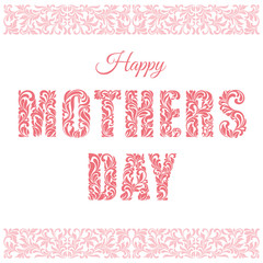 Happy Mothers Day! Decorative Font made in swirls and floral elements isolated on a white background. Floral border.