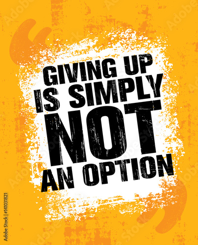 Giving Up Is Simply Not An Option Sport Inspiring Workout And