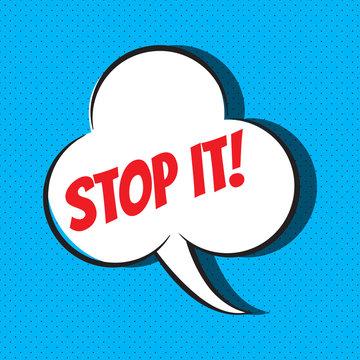 Comic speech bubble with phrase stop it