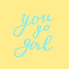 You go girl card. Hand drawn lettering. Isolated on yellow background.Perfect design for greeting cards, posters, T-shirts, banners, print invitations.