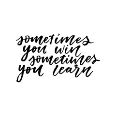 Sometime you win sometimes you learn hand lettering