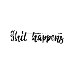 Shit happens - hand drawn lettering phrase isolated on the white background. Fun brush ink inscription for photo overlays, greeting card or t-shirt print, poster design.