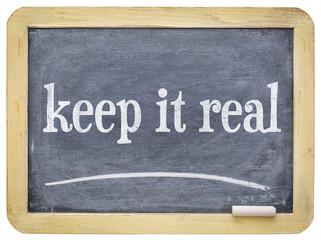 Keep it real -  slate blackboard with chalk