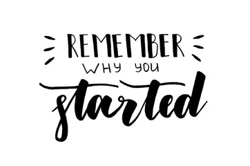 Remember why you started. Handwritten text. Inspirational quote. Modern calligraphy. Isolated