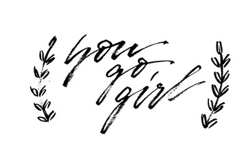 You go girl. Handwritten text. Inspirational quote. Modern calligraphy. Isolated