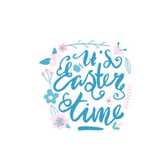It's Easter time text ,floral composition with hand lettering quote. Greeting background.Spring label. Vector Illustration