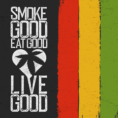 Smoke good, Eat good, Live good. Rasta colors grunge background. Rastafarian thematic quote poster.