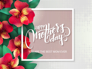 vector mothers day lettering with blooming alstroemeria flowers and hand lettering phrase - happy mothers day frame