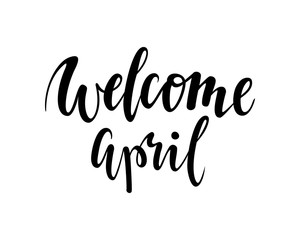 welcome april. Hand drawn calligraphy and brush pen lettering.