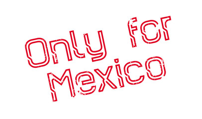 Only For Mexico rubber stamp. Grunge design with dust scratches. Effects can be easily removed for a clean, crisp look. Color is easily changed.