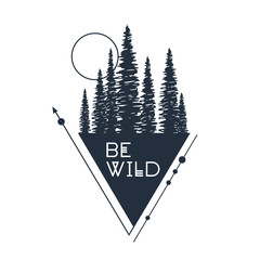 "Hand drawn inspirational badge with textured forest vector illustration and ""Be wild"" lettering."
