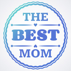 Happy Mothers Day typographical vector illustration. The best mother in the world gift card.