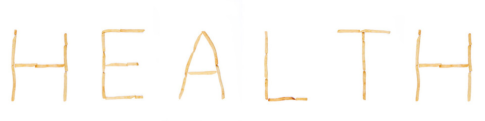 Word Health laid with french fries. Alphabet letter food.
