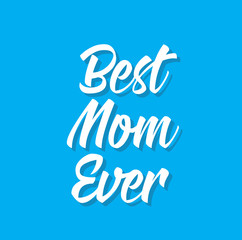 best mom ever, text design. Vector calligraphy. Typography poster.