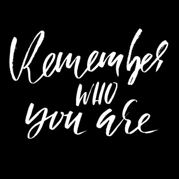 Remember who you are. Hand drawn lettering. Vector typography design. Handwritten modern brush inscription.