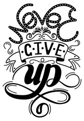 Inscription - Never give up. Lettering design. Handwritten typography. Vector