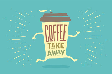 Poster take out coffee cup with hand drawn lettering Coffee take away for cafe and coffee to go. Colorful drawing for drink and beverage menu or cafe theme. Vector Illustration