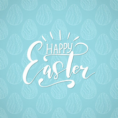 Happy Easter holiday celebration card with hand drawn lettering design on seamless ornamental eggs pattern.