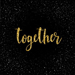 Together. Handwritten romantic quote lettering  isolated on black.