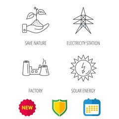 Electricity station, factory and solar energy icons. Save nature linear sign. Shield protection, calendar and new tag web icons. Vector