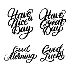Set of Good Morning, Good Luck, Have a nice great day hand written lettering.