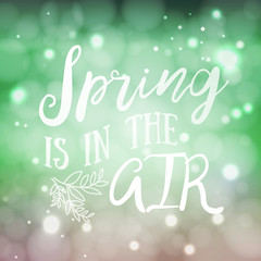 Spring is in the air -  Brush lettering quote. Good for poster, cards. Housewarming hand lettering spring quote. Vector illustration.