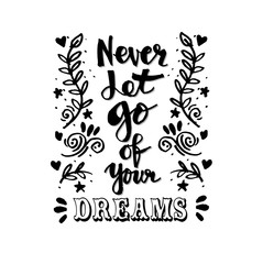 Never let go of your dreams. Hand lettering calligraphy.