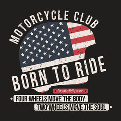 "Motorcycle t-shirt graphics. Helmet with USA flag and lettering ""Motorcycle club"", ""Born to ride"" and motivation quote. Vintage typography for apparel, poster, badge. Vector"