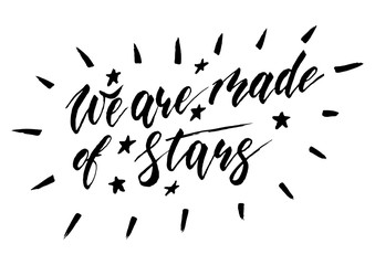 We are all made of stars - freehand ink hand drawn calligraphic design.