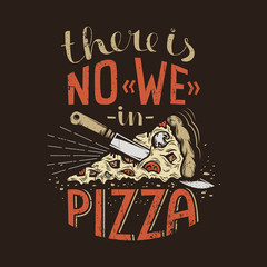 Retro lettering there is no we in pizza on a dark background. Worn grunge texture on a separate layer and can be easily disabled.