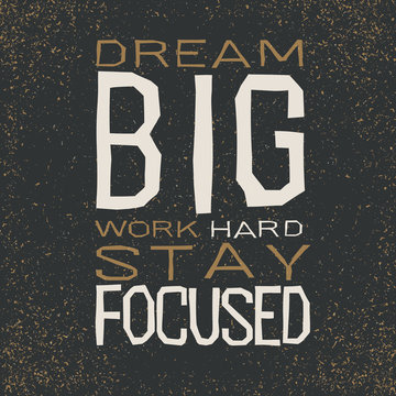 dream big work hard stay focused Inspirational quote